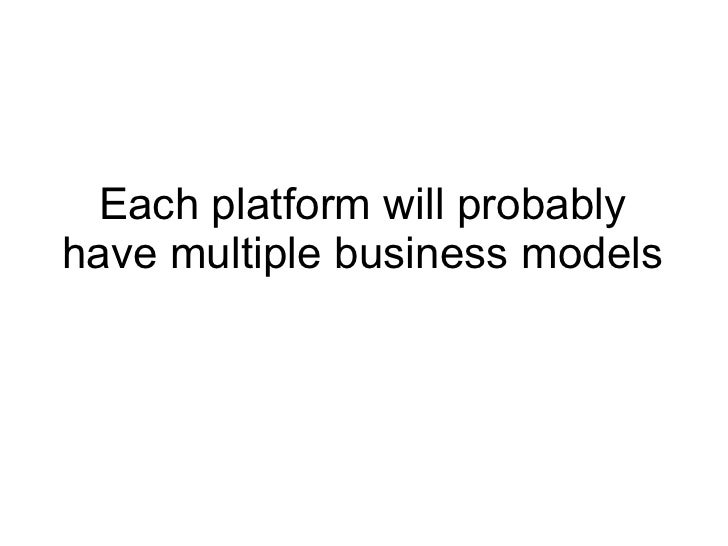 Each platform will probably have multiple business models