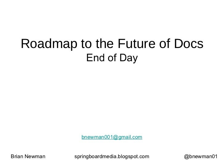 Roadmap to the Future of Docs End of Day Brian Newman springboardmedia.blogspot.com @bnewman01 [email_address]