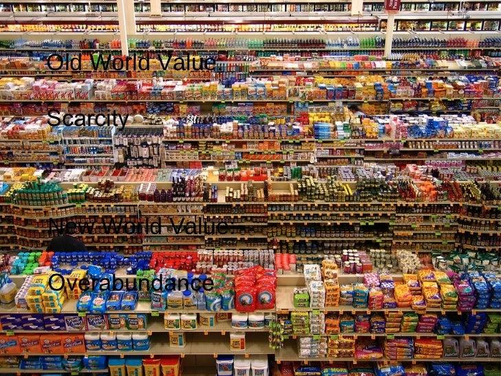 Old World Value: Scarcity New World Value: Overabundance