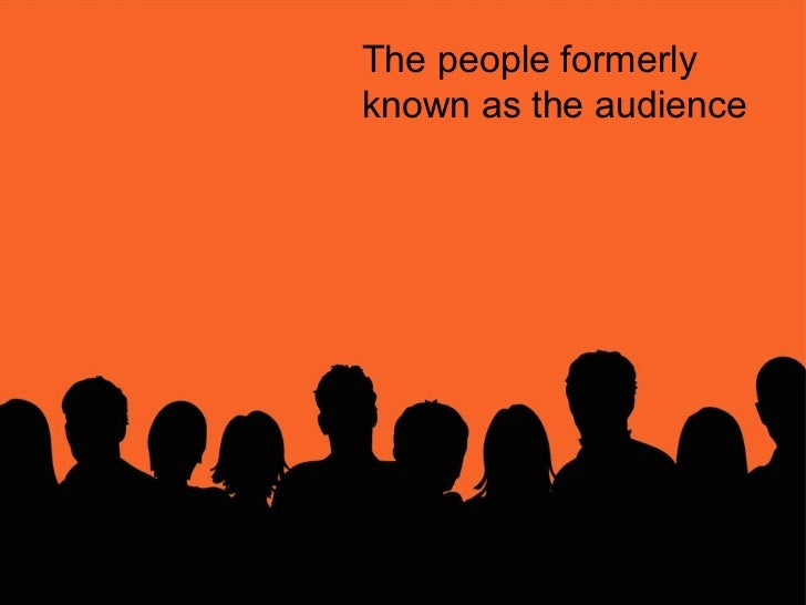 The people formerly known as the audience