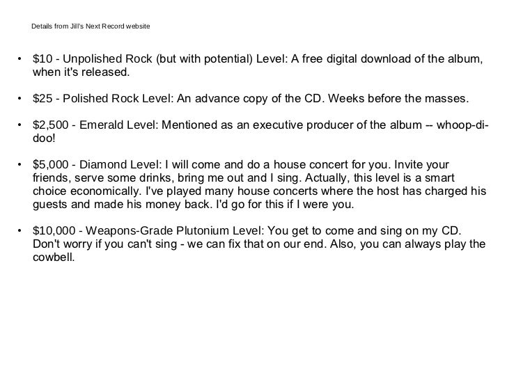 <ul><li>$10 - Unpolished Rock  (but with potential) Level: A free digital download of the album, when it's released.  </li...