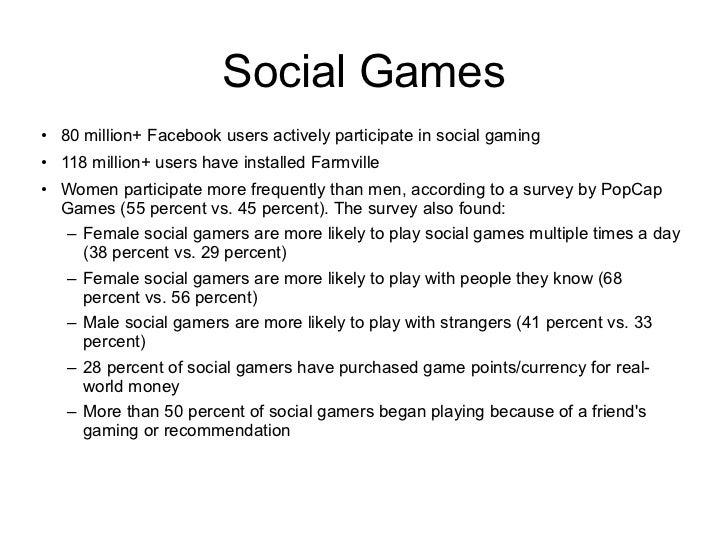 <ul><li>80 million+ Facebook users actively participate in social gaming </li></ul><ul><li>118 million+ users have install...