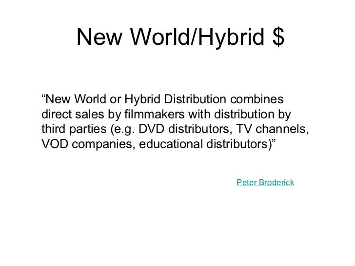 """New World/Hybrid $ """" New World or Hybrid Distribution combines direct sales by filmmakers with distribution by third parti..."""