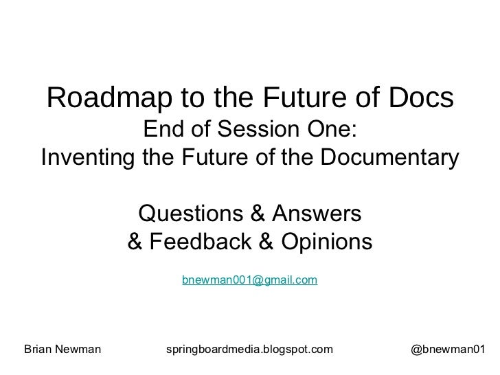 Roadmap to the Future of Docs End of Session One: Inventing the Future of the Documentary Questions & Answers & Feedback &...