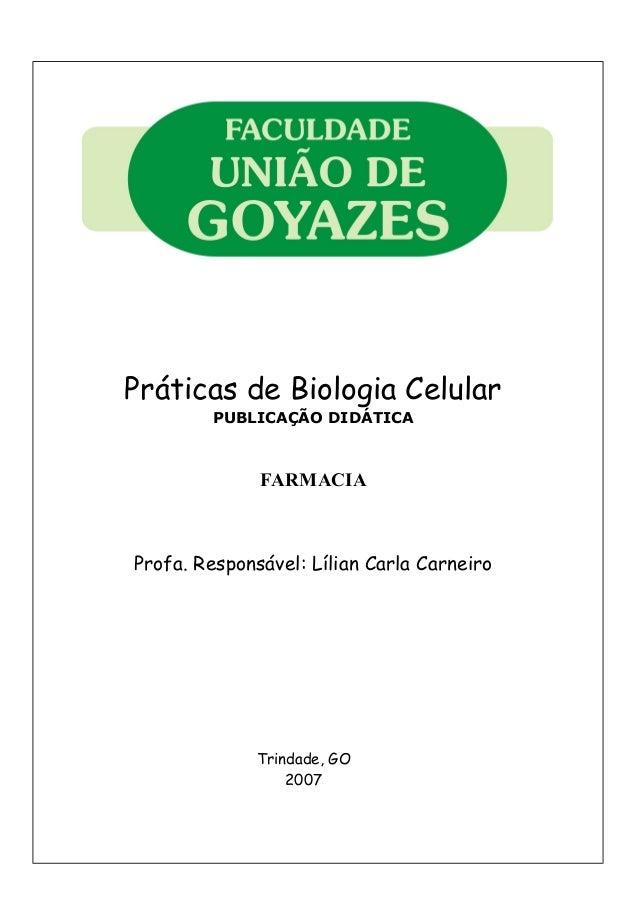 Práticas de Biologia Celular PUBLICAÇÃO DIDÁTICA FARMACIA Profa. Responsável: Lílian Carla Carneiro Trindade, GO 2007