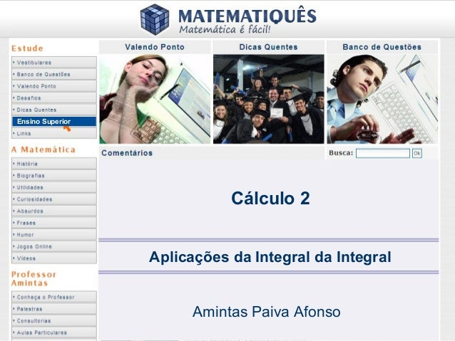 Ensino Superior                             Cálculo 2                  Aplicações da Integral da Integral                 ...