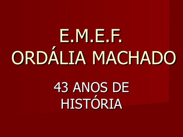 E.M.E.F.  ORDÁLIA MACHADO 43 ANOS DE HISTÓRIA