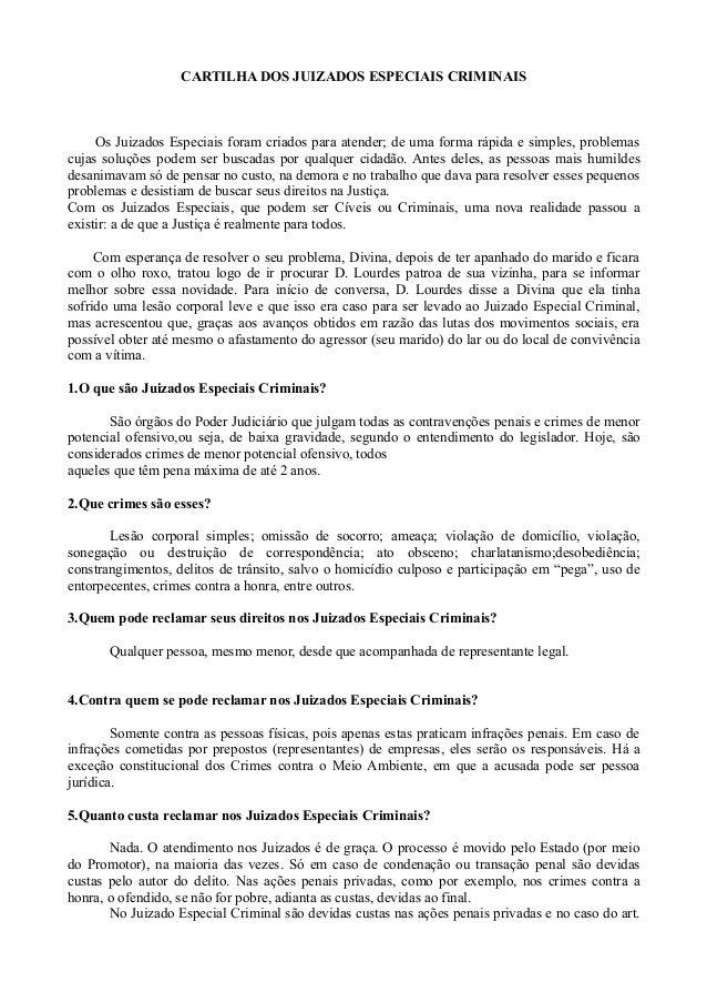 CARTILHA DOS JUIZADOS ESPECIAIS CRIMINAIS Os Juizados Especiais foram criados para atender; de uma forma rápida e simples,...