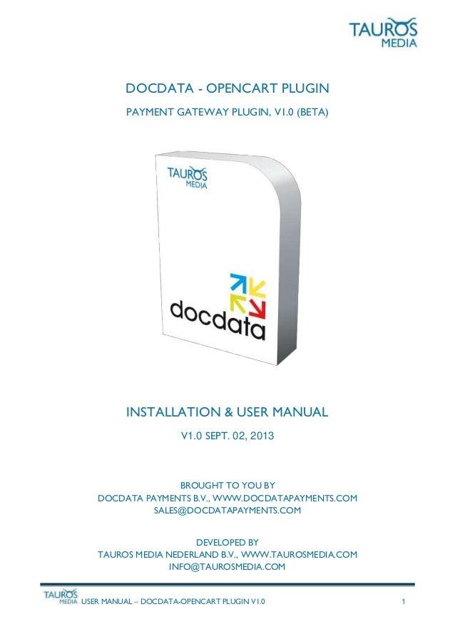USER MANUAL – DOCDATA-OPENCART PLUGIN V1.0 1 DOCDATA - OPENCART PLUGIN PAYMENT GATEWAY PLUGIN, V1.0 (BETA) INSTALLATION & ...