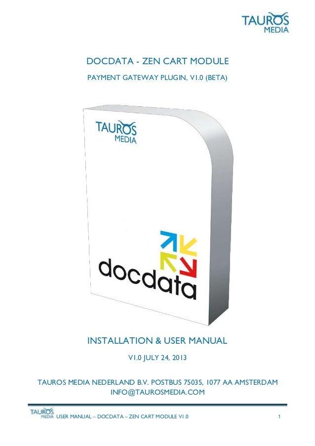 USER MANUAL – DOCDATA – ZEN CART MODULE V1.0 1 DOCDATA - ZEN CART MODULE PAYMENT GATEWAY PLUGIN, V1.0 (BETA) INSTALLATION ...