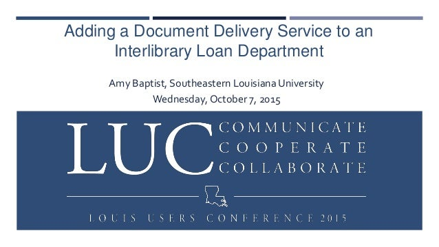 Adding a Document Delivery Service to an Interlibrary Loan Department Amy Baptist, Southeastern Louisiana University Wedne...