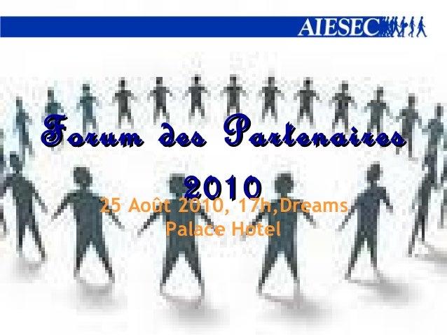 Forum des Partenaires            2010   25 Août 2010, 17h,Dreams         Palace Hotel