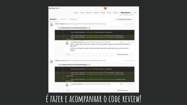 é fazer e acompanhar o code review!