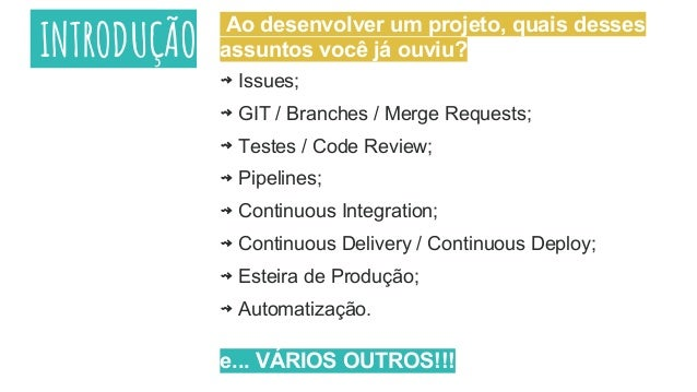 INTRODUÇÃO ⇝ Issues; ⇝ GIT / Branches / Merge Requests; ⇝ Testes / Code Review; ⇝ Pipelines; ⇝ Continuous Integration; ⇝ C...