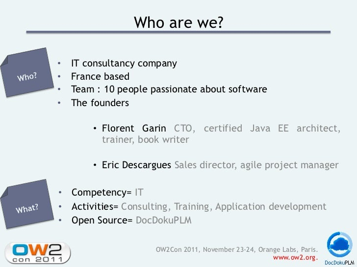 Who are we?•   IT consultancy company•   France based•   Team : 10 people passionate about software•   The founders   ...