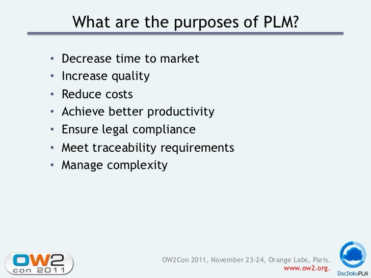 What are the purposes of PLM?•   Decrease time to market•   Increase quality•   Reduce costs•   Achieve better product...