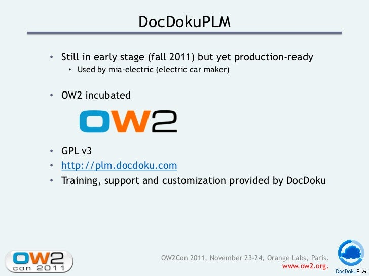 DocDokuPLM• Still in early stage (fall 2011) but yet production-ready    • Used by mia-electric (electric car maker)• O...