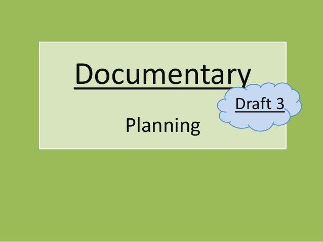 Documentary              Draft 3   Planning
