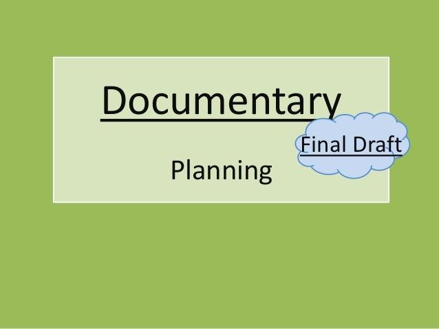 Documentary              Final Draft   Planning