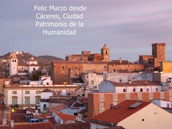 Feliz Marzo desde Cáceres, Ciudad Patrimonio de la Humanidad