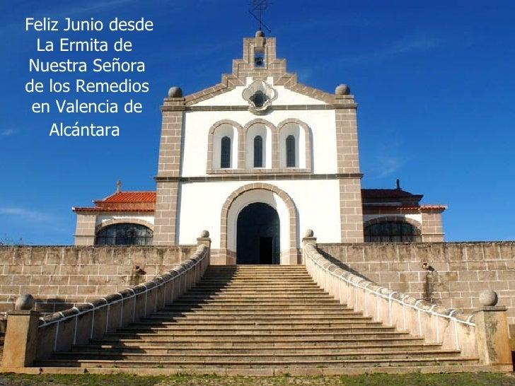 Feliz Junio desde La Ermita de  Nuestra Señora de los Remedios en Valencia de Alcántara