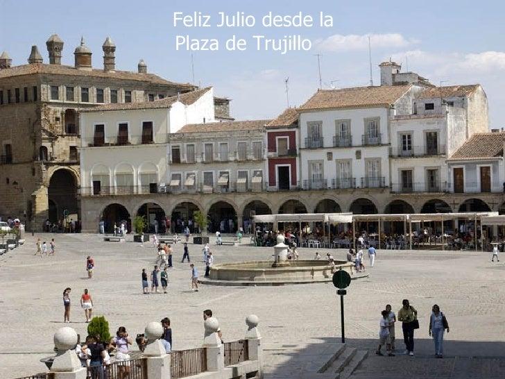Feliz Julio desde la Plaza de Trujillo