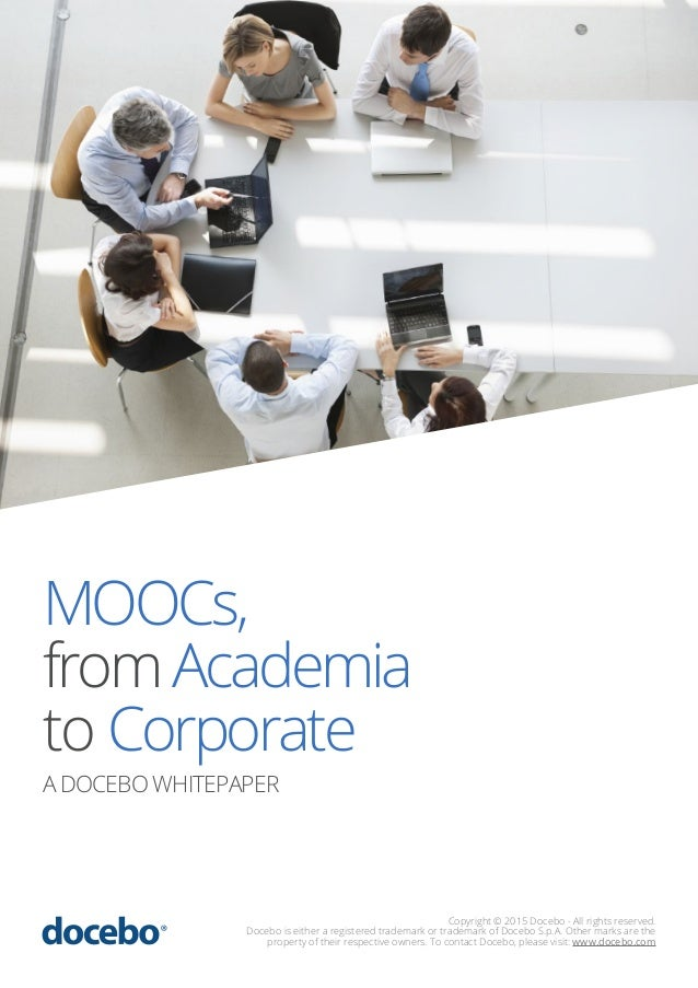 MOOCs, fromAcademia to Corporate A DOCEBO WHITEPAPER Copyright © 2015 Docebo - All rights reserved. Docebo is either a reg...