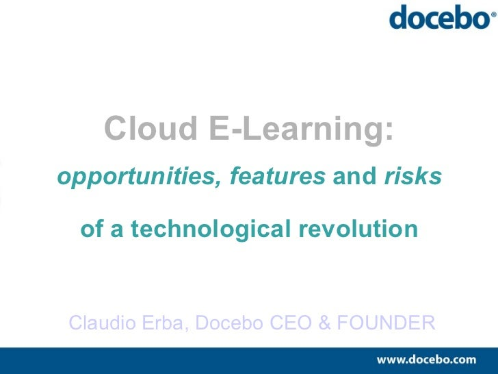 Cloud E-Learning: _ opportunities, features  and  risks of a technological revolution Claudio Erba, Docebo CEO & FOUNDER