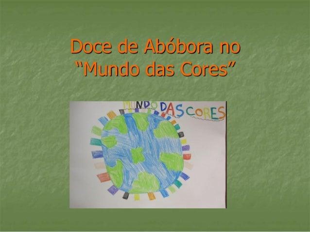 """Doce de Abóbora no """"Mundo das Cores"""""""
