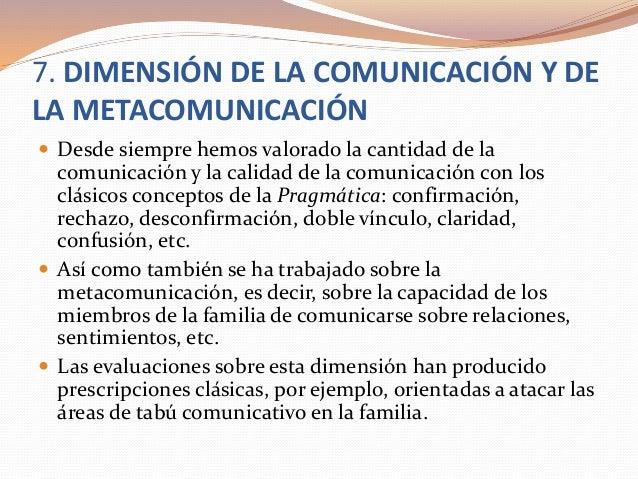 7. DIMENSIÓN DE LA COMUNICACIÓN Y DE LA METACOMUNICACIÓN  Desde siempre hemos valorado la cantidad de la comunicación y l...