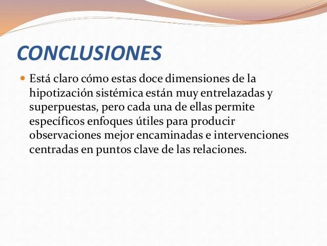 CONCLUSIONES  Está claro cómo estas doce dimensiones de la hipotización sistémica están muy entrelazadas y superpuestas, ...