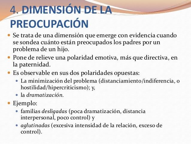 4. DIMENSIÓN DE LA PREOCUPACIÓN  Se trata de una dimensión que emerge con evidencia cuando se sondea cuánto están preocup...