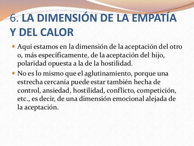 6. LA DIMENSIÓN DE LA EMPATÍA Y DEL CALOR  Aquí estamos en la dimensión de la aceptación del otro o, más específicamente,...