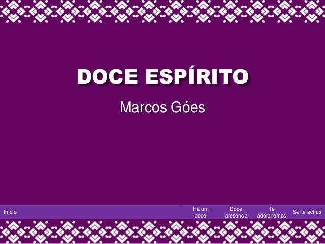 Início Há um doce Doce presença Te adoraremos Se te achas DOCE ESPÍRITO Marcos Góes