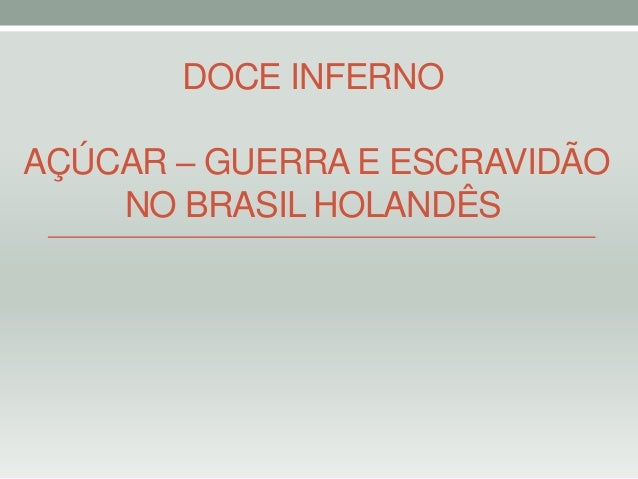 DOCE INFERNOAÇÚCAR – GUERRA E ESCRAVIDÃONO BRASIL HOLANDÊS