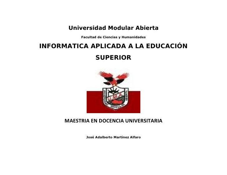 Universidad Modular Abierta           Facultad de Ciencias y Humanidades   INFORMATICA APLICADA A LA EDUCACIÓN            ...