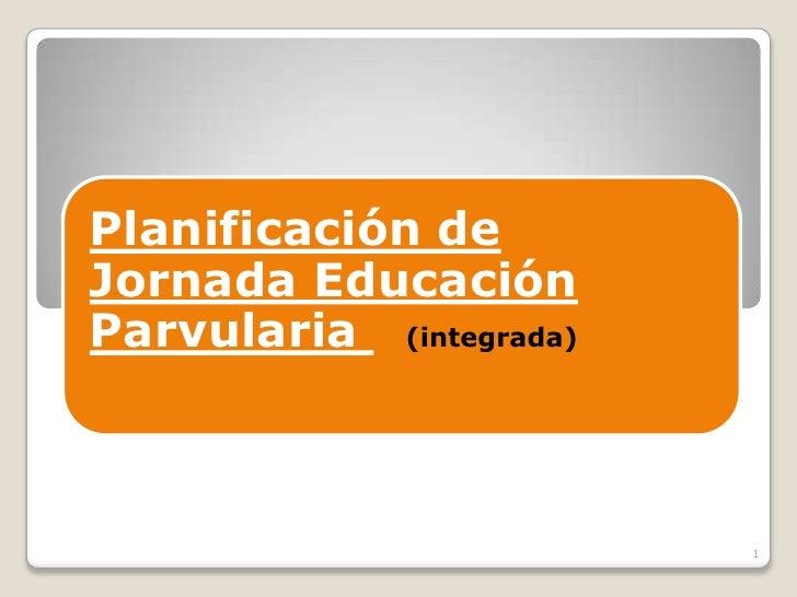 Planificación de Jornada Educación Parvularia (integrada)                             1
