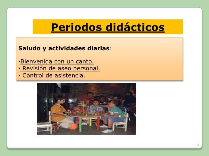 Periodos didácticos Saludo y actividades diarias:  •Bienvenida con un canto. • Revisión de aseo personal. • Control de asi...