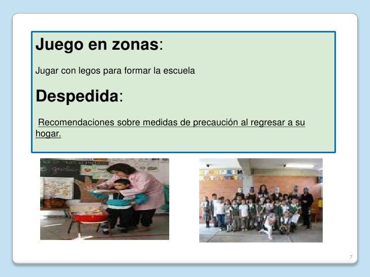 Juego en zonas: Jugar con legos para formar la escuela   Despedida: Recomendaciones sobre medidas de precaución al regresa...
