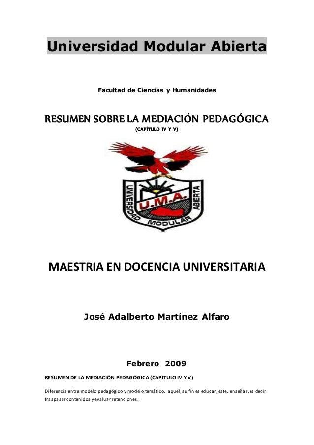 Universidad Modular Abierta Facultad de Ciencias y Humanidades RESUMEN SOBRE LA MEDIACIÓN PEDAGÓGICA (CAPÍTULO IV Y V) MAE...