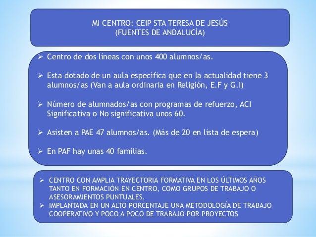 MI CENTRO: CEIP STA TERESA DE JESÚS (FUENTES DE ANDALUCÍA)  Centro de dos líneas con unos 400 alumnos/as.  Esta dotado d...