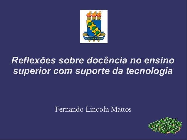 Reflexões sobre docência no ensino superior com suporte da tecnologia Fernando Lincoln Mattos