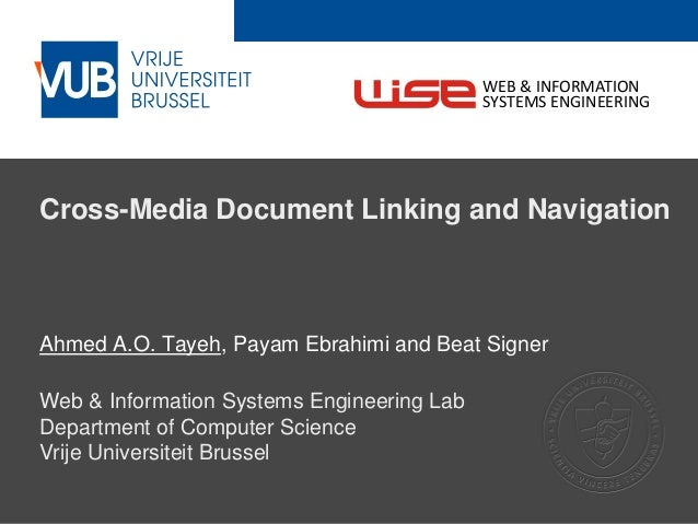 2 December 2005 Cross-Media Document Linking and Navigation Ahmed A.O. Tayeh, Payam Ebrahimi and Beat Signer Web & Informa...