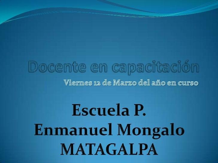 Docente en capacitación <br />Viernes 12 de Marzo del año en curso<br />Escuela P. EnmanuelMongalo MATAGALPA<br />