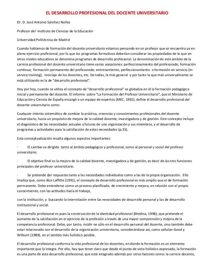 EL DESARROLLO PROFESIONAL DEL DOCENTE UNIVERSITARIODr. D. José Antonio Sánchez NúñezProfesor del Instituto de Ciencias de ...