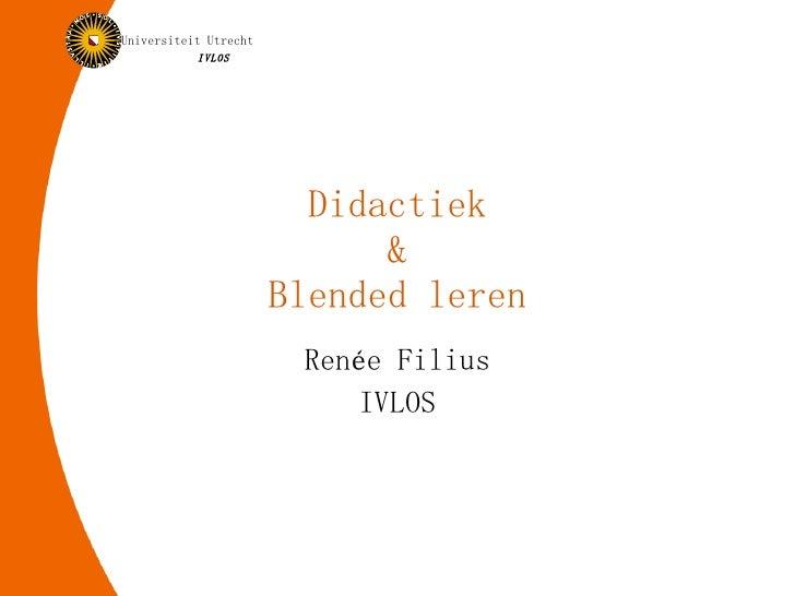 Didactiek & Blended leren Renée Filius IVLOS