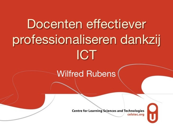 Docenten effectieverprofessionaliseren dankzij           ICT       Wilfred Rubens