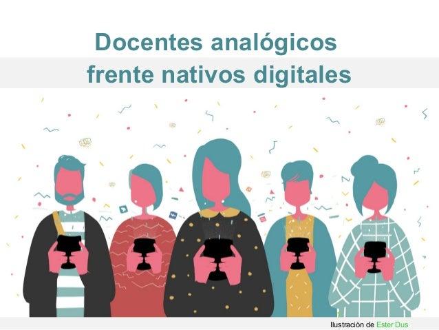 1 Docentes analógicos frente nativos digitales Ilustración de Ester Dus