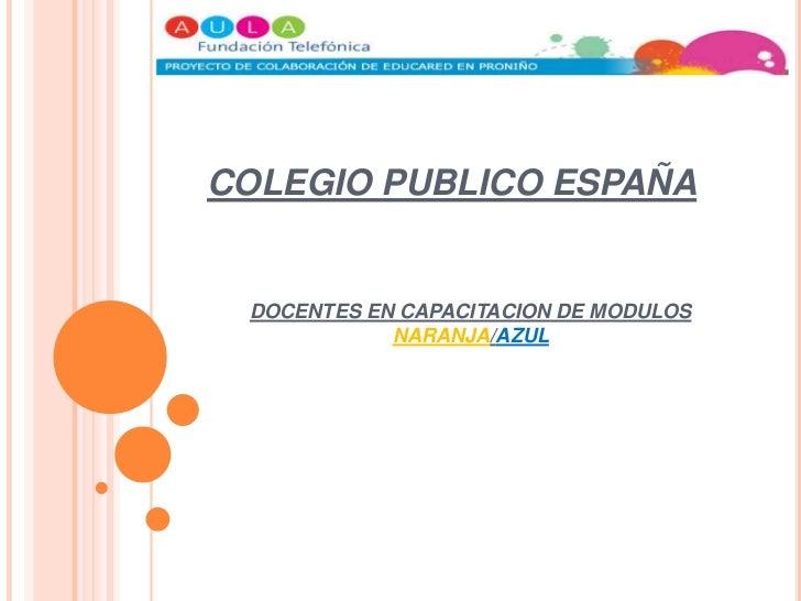 COLEGIO PUBLICO ESPAÑACAPACITACION  DE DOCENTES EN MODULOS<br />