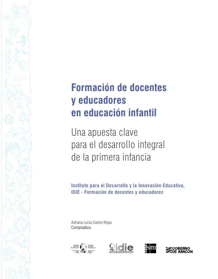 Formación de docentes y educadores en educación infantil Una apuesta clave para el desarrollo integral de la primera infan...